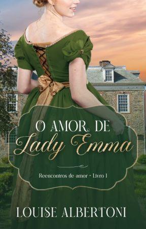O amor de Lady Emma   Concluído by LouiseAlbertoni