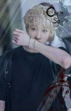 Even So//Bang Chan X Reader {Completed} by KatAlexRose