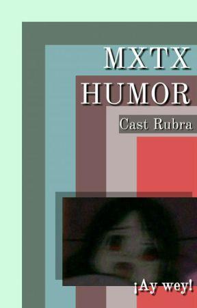 [MXTX HUMOR] ¡Ay wey! (by Cast Rubra) by rubrawttp8855