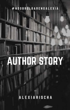 Author's Story  by Alexiarischa
