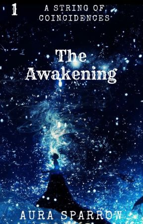 A String of Coincidences (Chapter 1: The Awakening) by AuraSparrow