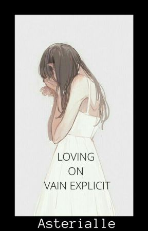 Loving On Vain Explicit by Asterialle