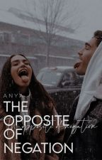 The Opposite Of Negation | ✓ by anyayayaaa