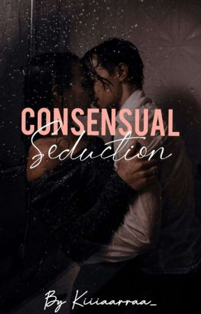 Consensual Seduction [18+]  by kiiiaarraa_