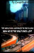 The World was Supposed To End In 2012;Now We're the Only Ones Left by Escapethefatelover