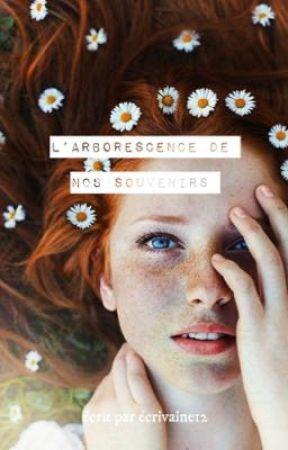 L'arborescence de nos souvenirs  by Ecrivaine12