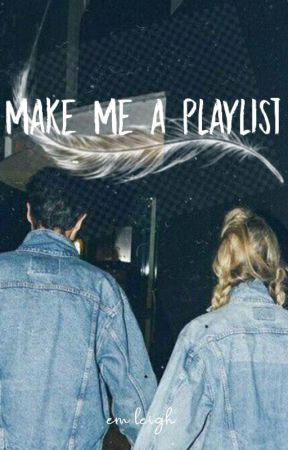 Make Me a Playlist by em-leigh