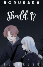 Borusara: Should I? by Flerkuso