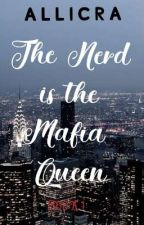 The  Nerd is the Mafia Queen (UPDATED) by Alllicra