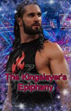 The Kingslayer's Epiphany by WrestlersOwnMyHeart
