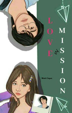 LOVE IN MISSION ✅ [ SELESAI ] by MindriSugan