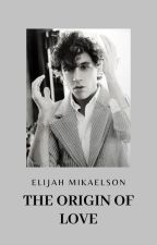 The Origin Of Love || Elijah Mikaelson by NonSaneNonsense