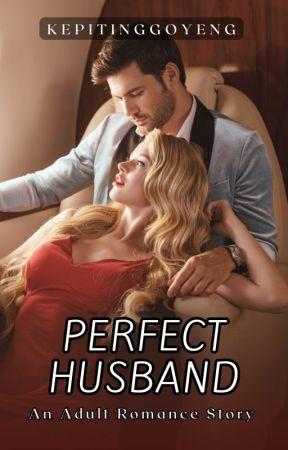 Perfect Husband [ON GOING] by kepitinggoyeng