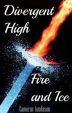 Divergent High: Fire And Ice by cameronmt