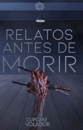 Relatos Antes de Morir [#2 Relatos de Sangre] by Cupcakevolador2
