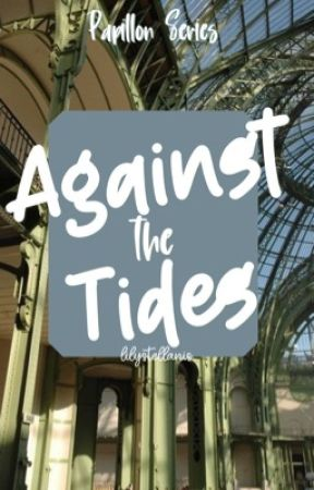 Against The Tides (Papillon Series #2) (Hiatus) by lilystellanis