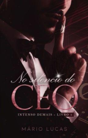NO SILÊNCIO DO CEO | Intenso Demais - 01 by AutorMarioLucas