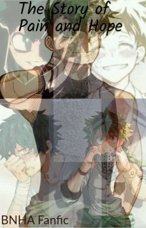 The Story Of Pain And Hope(Bnha Izuku Life Fanfic) by Nonexistent_Turtle