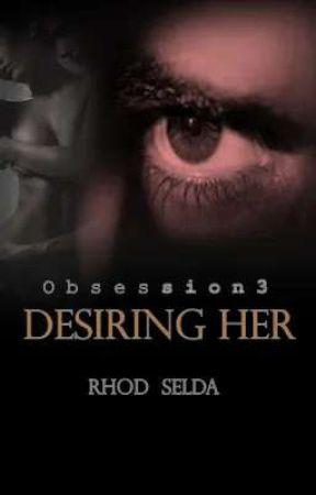 Obsession 3: Desiring Her (Complete) by rhodselda-vergo