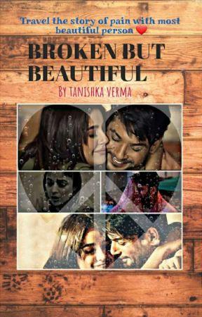 BROKEN BUT BEAUTIFUL by TanishkaVerma7