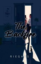 The Backfire [COMPLETED] by Rieghts