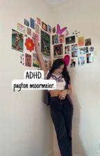 ✓ | ADHD | PAYTON MOORMEIER by -RUELVANDIJK