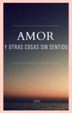 Amor y otras cosas sin sentido by epg26_