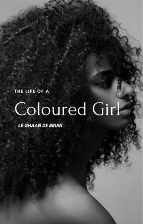 The Life Of A Coloured Girl -chapters get added weekly by cocoleshaan
