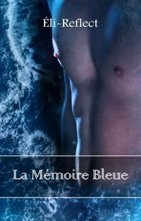 La Mémoire Bleue by Eli-Reflect
