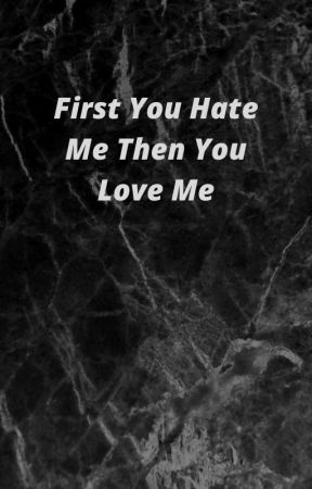 First You Hate Me Then You Love Me.💖 by THEREALISTKIRA