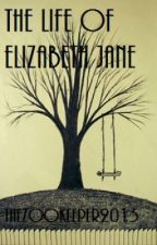 The Life of Elizabeth Jane by thezookeeper2013