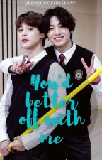 you'd be better off with me ((jikook)) by jeonjungkookfan7
