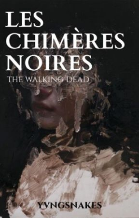 LES CHIMÈRES NOIRES   twd by yvngsnakes