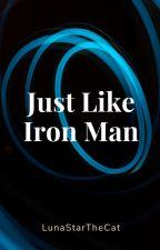 Just Like Iron Man by LunaStarTheCat