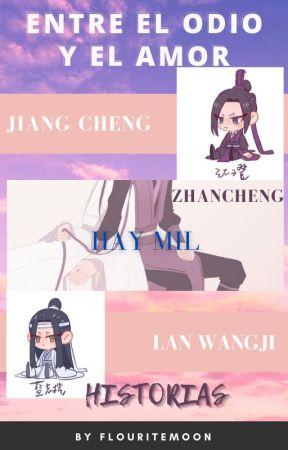 Entre el odio y amor hay mil historias [ZhanCheng] by FlouriteMoon