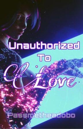 Unauthorized To Love by Passmetheadobo