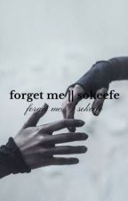 forget me || sokeefe by -reina