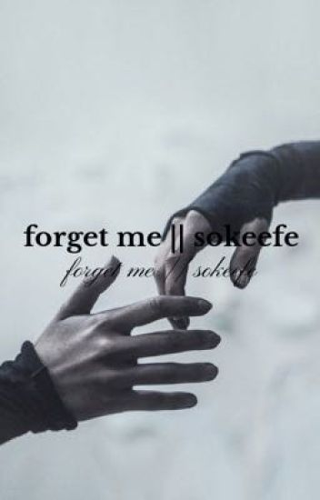 forget me || sokeefe