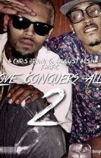 Love Conquers All 2 (A Chris Brown and August Alsina Fanfic) by DTCAfanfics