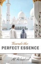 Toward the perfect essence... {The Secret of Love #1} by M__Waahid