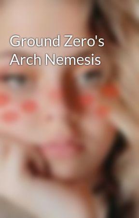 Ground Zero's Arch Nemesis by fantasies_heart