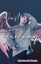 Just A Feeling ~ [jikook] ✓ by DisorderOfSound