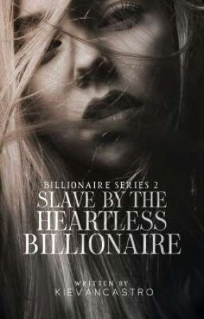 Billionaire Series #2: Slave by the Heartless Billionaire by KievanCastro101