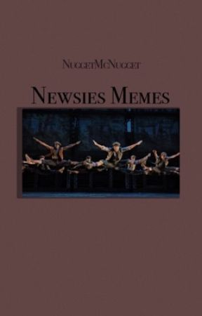 Newsies (92 & 2012-2017) Memes by nuggetmcnugget