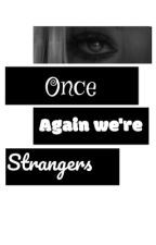 Once again we're strangers  by Mayanater