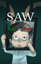 Saw ask or dare  by crackhead103