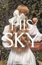 His Sky (Complete✔️) by DiamondArmy_11