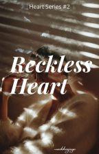 Reckless Heart (Heart Series #2) by naddiexjaye