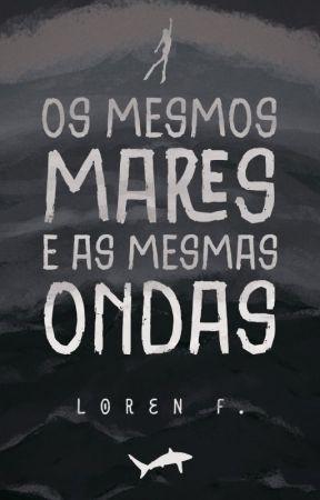 Os Mesmos Mares e as Mesmas Ondas (DEGUSTAÇÃO) by loreenf