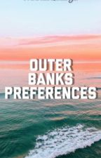 ✨Outer Banks Preferences✨ by throwback_seaveys